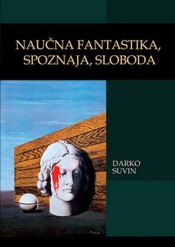 Darko Suvin - Naučna fantastika, spoznaja, sloboda