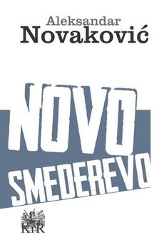 """Antiutopijski roman """"Novo Smederevo"""" Aleksandra Novakovića"""