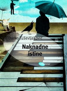Darko Tuševljaković - Naknadne istine
