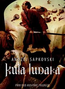 ''Kula ludaka'' - prvi deo Husitske trilogije Andžeja Sapkovskog