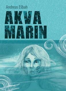 ''Akvamarin'' - roman nagrađivanog nemačkog pisca Andreasa Ešbaha