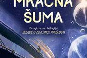 MRAČNA ŠUMA - drugi deo slavne trilogije Lijua Cisina