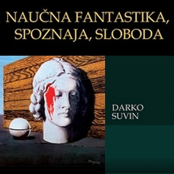 Naučna fantastika, spoznaja, sloboda - Darko Suvin
