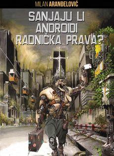 Sanjaju li androidi radnička prava - Milan Aranđelović